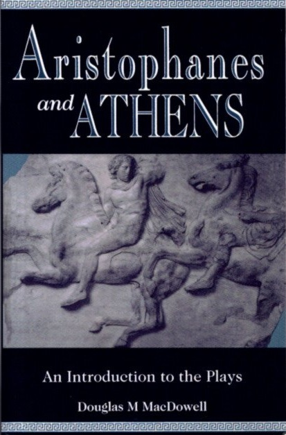 ARISTOPHANES AND ATHENS: An Introduction to the Plays. Douglas M. MacDowell.