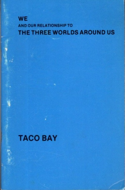 WE AND OUR RELATIONSHIP TO THE THREE WORLDS AROUND US. Taco Bay.