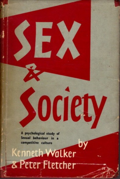 SEX & SOCIETY: A Psychological Study of Sexual Behavior in a Competative Culture. Kenneth Walker, Peter Fletcher.