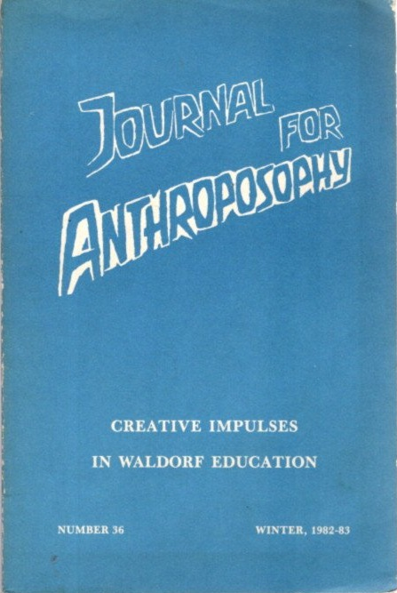JOURNAL FOR ANTHROPOSOPHY, NUMBER 36: WINTER, 1982-83: Creative Impulses in Waldorf Education. Christy Barnes.