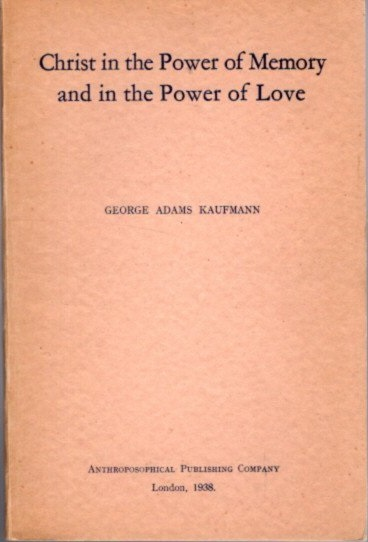 CHRIST IN THE POWER OF MEMORY AND IN THE POWER OF LOVE. George Adams Kaufmann.