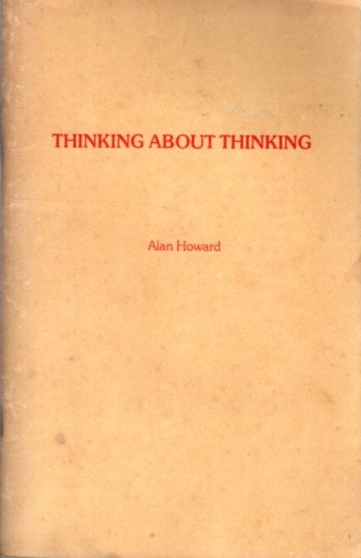 THINKING ABOUT THINKING: An Exercise in Self-Consciousness. Alan Howard.