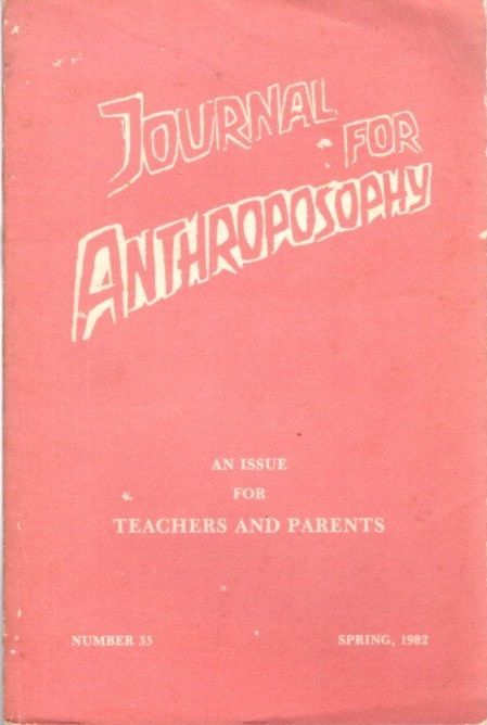 JOURNAL FOR ANTHROPOSOPHY, NUMBER 35: SPRING 1982: An Issue for Teachers and Parents. Christy Barnes.