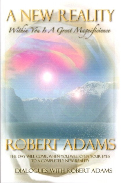 A NEW REALITY: Within You is a Great Magnificance. Robert Adams.