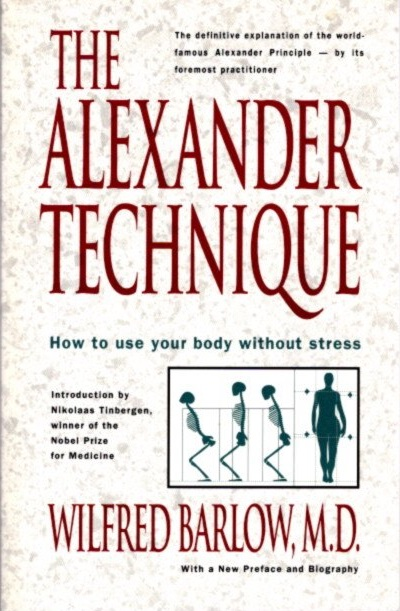 THE ALEXANDER TECHNIQUE: How to Use Your Body without Stress. Wilfred Barlow.