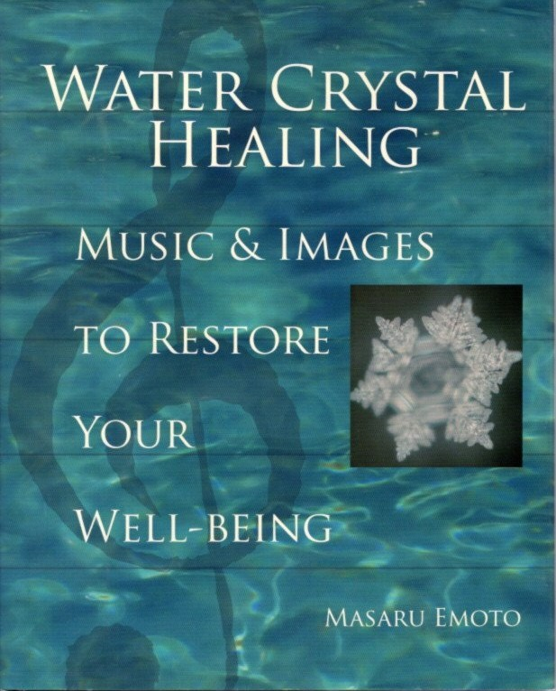 WATER CRYSTAL HEALING: Music and Images to Restore Your Well Being. Masaru Emoto.