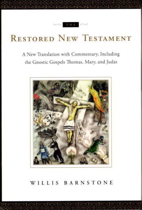 THE RESTORED NEW TESTAMENT: A New Translation with Commentary, Including the Gnostic Gospels Thomas, Mary, and Judas. Willis Barnstone.