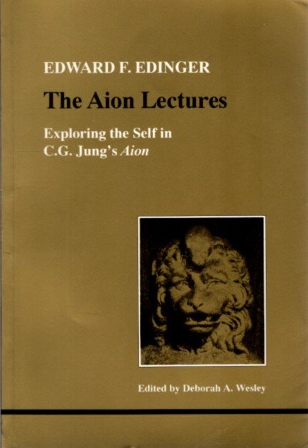 THE AION LECTURES: Exploring the Self in C. G. Jung's Aion. Edward F. Edinger.