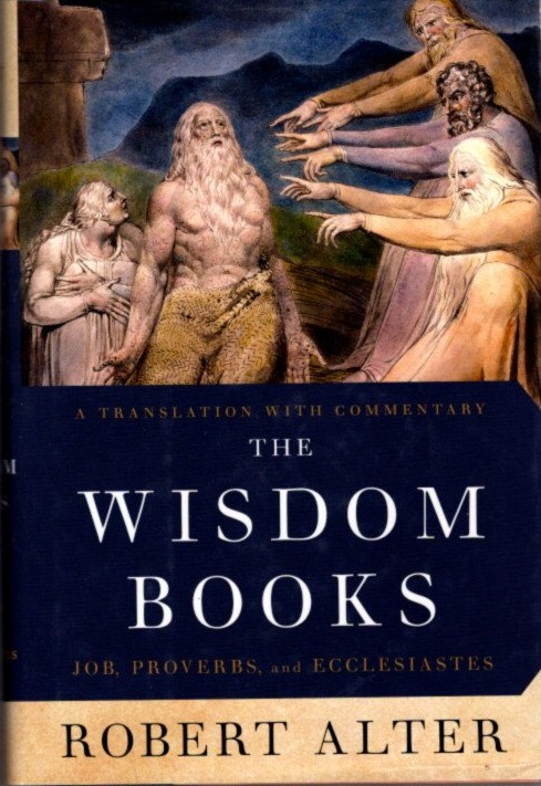 THE WISDOM BOOKS: JOB, PROVERBS, AND ECCLESIASTES: A Translation with Commentary. Robert Alter.
