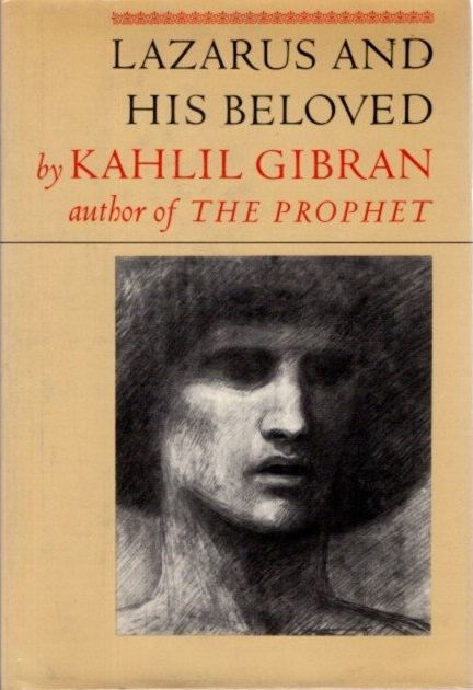 LAZARUS AND HIS BELOVED: A ONE-ACT PLAY. Kahlil Gibran.
