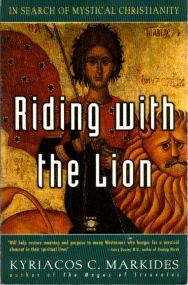 RIDING WITH THE LION: IN SEARCH OF MYSTICAL CHRISTIANITY. Kyriacos C. Markides.