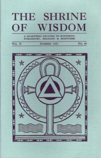 THE SHRINE OF WISDOM: NO. 40, SUMMER 1929: A Quarterly Devoted to Synthetic Philosophy Religion & Mysticism