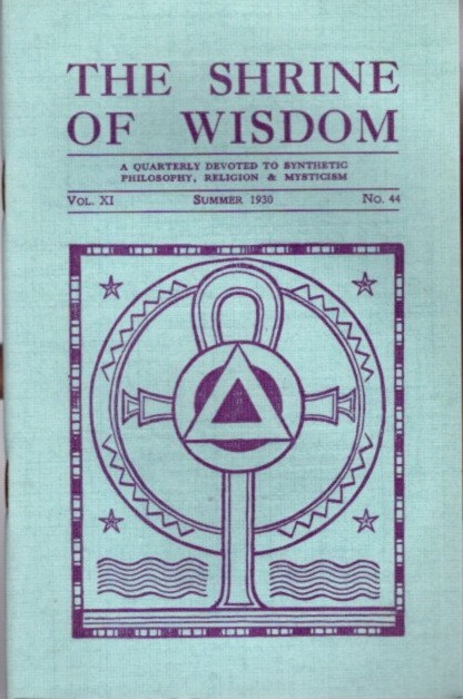 THE SHRINE OF WISDOM: NO. 44, SUMMER 1930: A Quarterly Devoted to Synthetic Philosophy, Religion & Mysticism