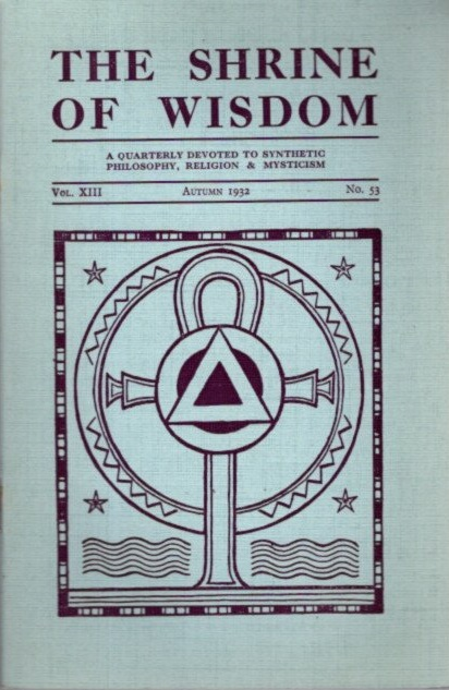 THE SHRINE OF WISDOM: NO. 53, AUTUMN 1932: A Quarterly Devoted to Synthetic Philosophy, Religion & Mysticism