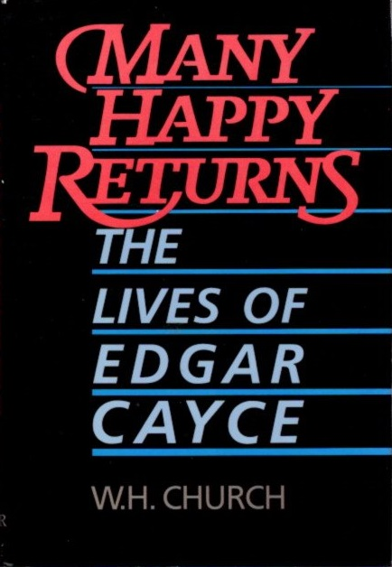 MANY HAPPY RETURNS: The Lives of Edgar Cayce. W. H. Church.