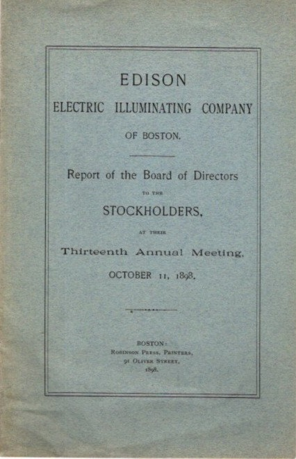 REPORT OF THE BOARD OF DIRECTORS TO THE STOCKHOLDERS AT THEIR THIRTEENTH ANNUAL MEETING, OCTOBER 11, 1898: Restored by the Sacred Council of Trent, Published by Order of the Supreme Pontiff St. Pius V and Carefully Revised by Other Popes. Edison Electric Illuminating Company of Boston.