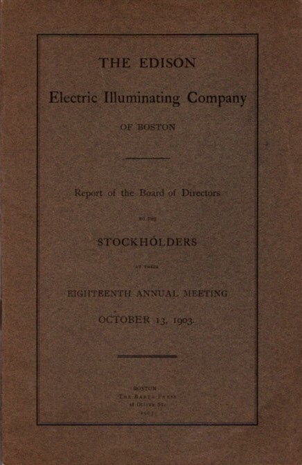REPORT OF THE BOARD OF DIRECTORS TO THE STOCKHOLDERS AT THEIR EIGHTEENTH ANNUAL MEETING, OCTOBER 13, 1903: Restored by the Sacred Council of Trent, Published by Order of the Supreme Pontiff St. Pius V and Carefully Revised by Other Popes. Edison Electric Illuminating Company of Boston.
