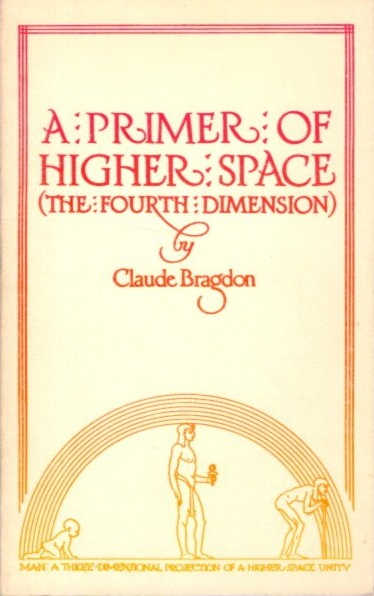 A PRIMER OF HIGHER SPACE: The Fourth Dimension to which is added Man the Spuare: A Higher Spae Parable. Claude Bragdon.