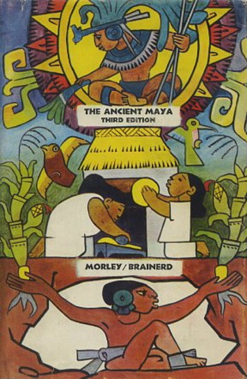 THE ANCIENT MAYA. Sylvanus Griswold Morley.