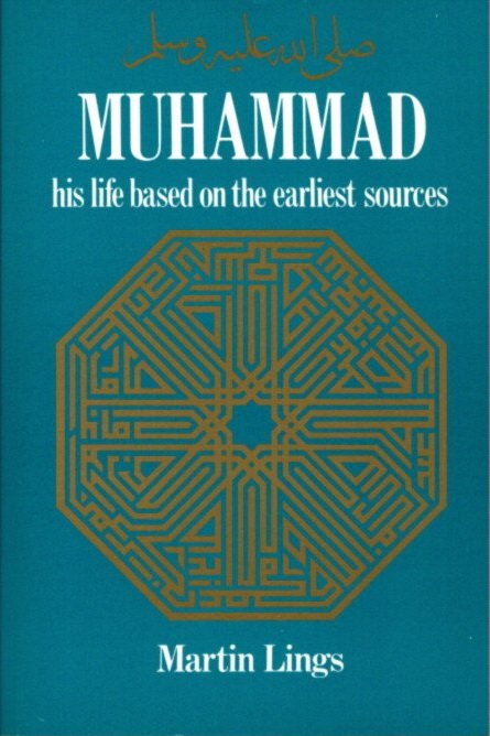 MUHAMMAD, HIS LIFE BASED ON THE EARLIEST SOURCES. Martin Lings.