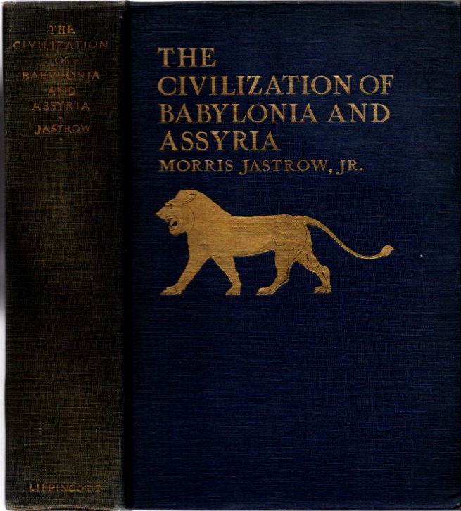 THE CIVILIZATION OF BABYLONIA AND ASSYRIA: ITS REMAINS, LANGUAGE, RELIGION, COMMERCE, LAW, ART, AND LITERATURE. Morris Jastrow.