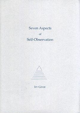 SEVEN ASPECTS OF SELF-OBSERVATION. Irv Givot.