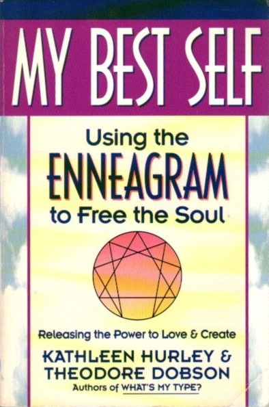 MY BEST SELF: USING THE ENNEAGRAM TO FREE THE SOUL. Kathleen Hurley, Theodore Dobson.