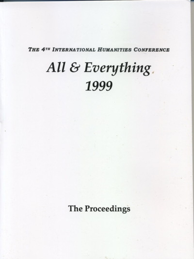 THE PROCEEDINGS, 1999, ALL & EVERYTHING: THE INTERNATIONAL HUMANITIES CONFERENCE. International Humanities Conference.