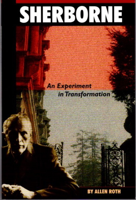 SHERBORNE: EXPERIMENT IN TRANSFORMATION. Allen Roth.