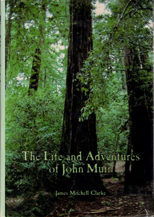 THE LIFE AND ADVENTURES OF JOHN MUIR. James Mitchell Clarke.