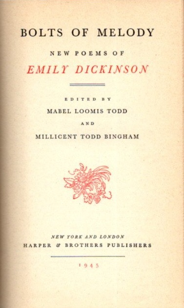 BOLTS OF MELODY:; NEW POEMS OF EMILY DICKINSON. Emily Dickinson.