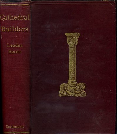 THE CATHEDRAL BUILDERS: THE STORY OF THE GREAT MASONIC GUILD. Leader Scott.