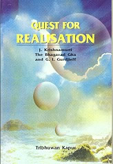 QUEST FOR REALISATION: KRISHNAMURTI, THE BHAGVAD GITA & G.I. GURDJIEFF. Tribhuwan Kapur.