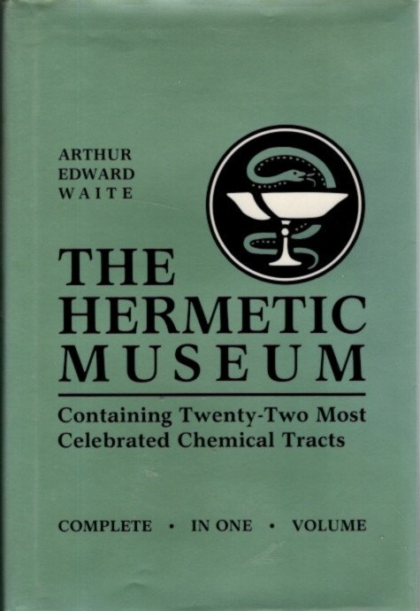 THE HERMETIC MUSEUM, RESTORED AND ENLARGED.; Containing Twenty-Two most Celebrated Chemical Tracts. Arthur Edward Waite.