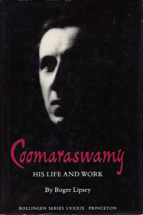 COOMARASWAMY: HIS LIFE AND WORK. Roger Lipsey.
