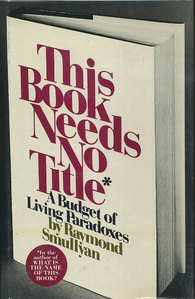 THIS BOOK NEEDS NO TITLE.; A Budget of Living Paradoxes. Raymond M. Smullyan.