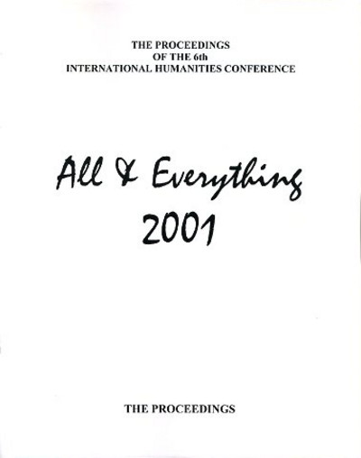 THE PROCEEDINGS OF THE 6TH INTERNATIONAL HUMANITIES CONFERENCE, ALL & EVERYTHING 2001.
