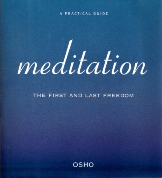 MEDITATION: FIRST AND LAST FREEDOM.; A Practical Guide to Meditation. Osho Rajneesh.