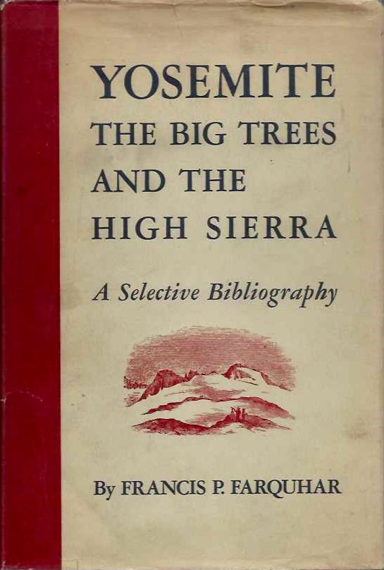 YOSEMITE, THE BIG TREES AND THE HIGH SIERRA: A SELECTIVE BIBLIOGRAPHY. Francis P. Farquhar.