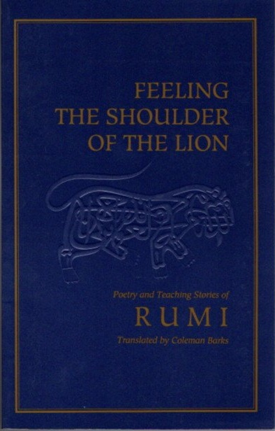 FEELING THE SHOULDER OF THE LION.; Poetry and Teching Stories of Rumi. Rumi, Coleman Barks.