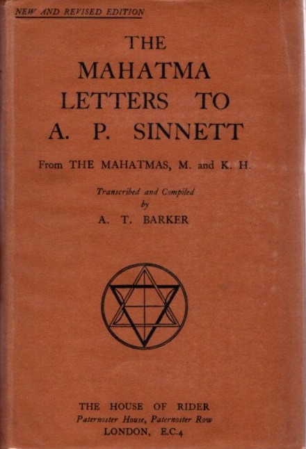 THE MAHATMA LETTERS TO A.P. SINNETT FROM THE MAHATMAS M. & K.H.: Transcribed, Compiled, and with an Introduction by A.T. Barker. A. P. Sinnett, A T. Barker.