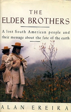 THE ELDER BROTHERS.: A Lost South American People and their Message about the Fate of the Earth. Alan Ereira.