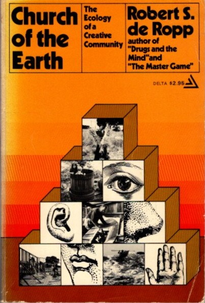 CHURCH OF THE EARTH: THE ECOLOGY OF A CREATIVE COMMUNITY. Robert S. de Ropp.