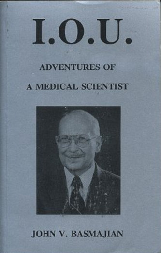 I.O.U.: ADVENTURES OF A MEDICAL SCIENTIST. John V. Basmajian.