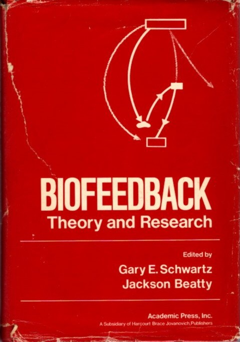 BIOFEEDBACK: THEORY AND PRACTICE. Gary E. Schwartz, Jackson Beatty, es.