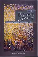 THE WOMAN AWAKE: FEMININE WISDOM FOR SPIRITUAL LIFE. Regina Sara Ryan.
