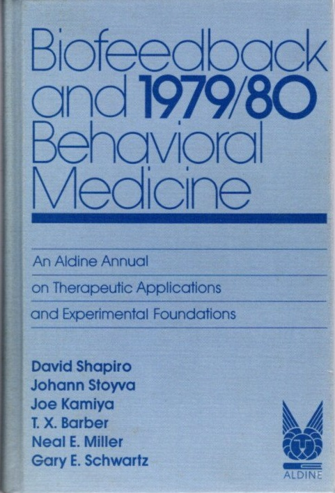 BIOFEEDBACK AND BEHAVIORAL MEDICINE: 1979/80.; An Aldine Annual on Therapeutic Applications and Experimental Foundations. Aldine Annual, David Shapiro, Johann Stoya, Joe Kamiya, T X. Barber, Neal E. Miller, Gary E. Schwartz.