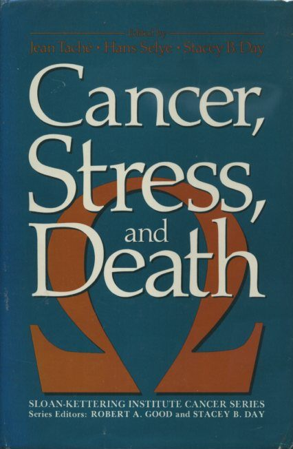 CANCER, STRESS, AND DEATH. Jean Tache, Hans Selye, Stacey B. Day.