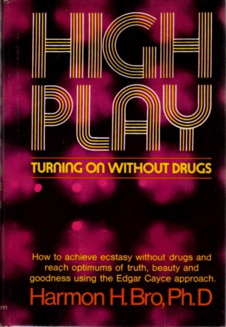 HIGH PLAY: TURNING ON WITHOUT DRUGS. Harmon H. Bro.