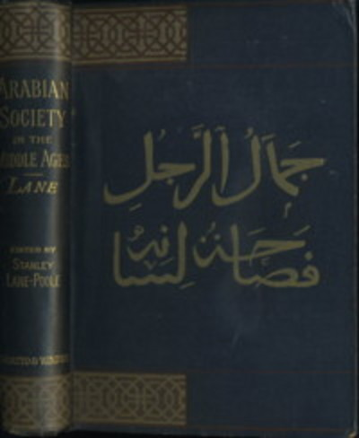 ARABIAN SOCIETY IN THE MIDDLE AGES.; Studies from the Thousand and One Nights. Edward William Lane.